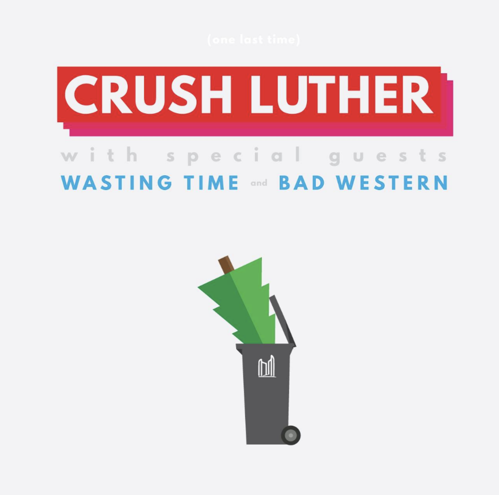 CRUSH LUTHERWasting TimeBad Western - COVER: $10 Adv / $15 DoorMORE INFO