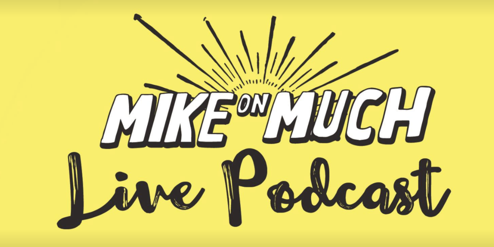 MIKE ON MUCH - LIVE PODCAST - COVER: $10 Adv / $15 DoorMORE INFO