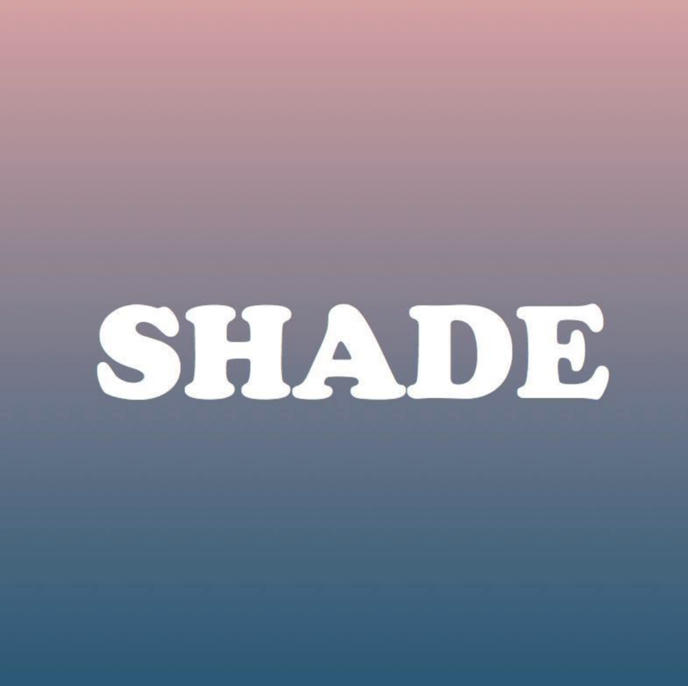 SHADE - COVER: $15 ADV / $20 DOORMORE INFO