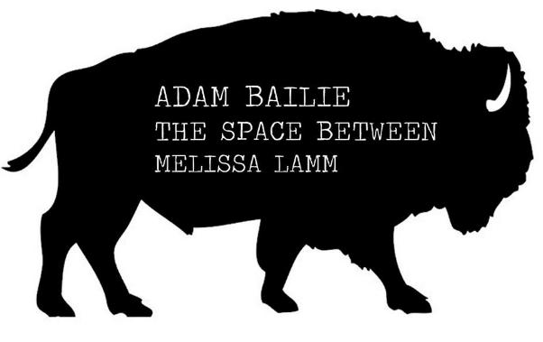 ADAM BAILIEW/ THE SPACE BETWEENMELISSA LAMM - COVER: $8 ADV / $10 DOORMORE INFO