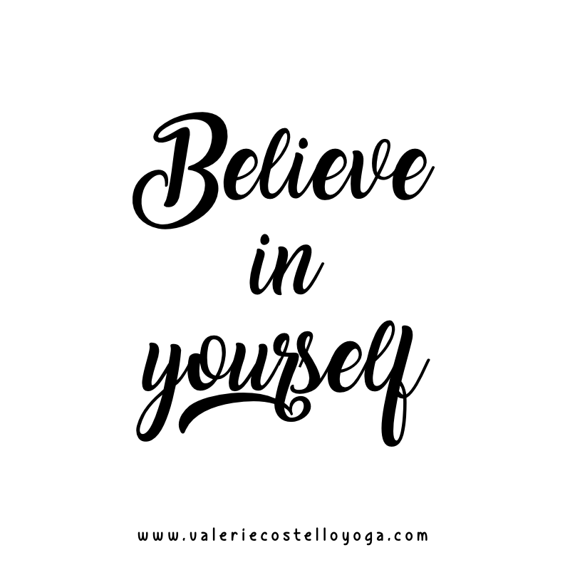 Monday Mantra Believe In Yourself Valerie Costello Yoga Yoga