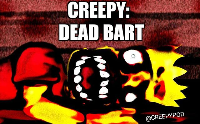 Dead Bart Creepypod.libsyn.com #horror #creepypasta #podcast #scarystories #scary #simpsons #bart #terror #creepy