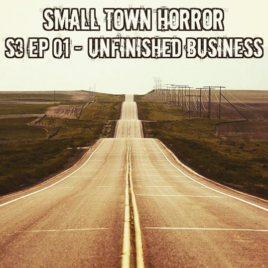 http://www.smalltownhorrorpodcast.com/episodes/2017/7/25/s3-episode-01-unfinished-business #horror #podcast #podernfamily