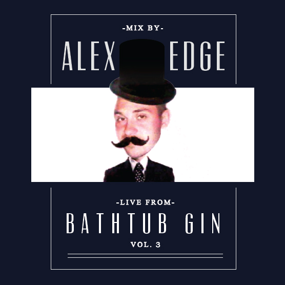 Live from Bathtub Gin - Mixed by Alex Edge Vol.3