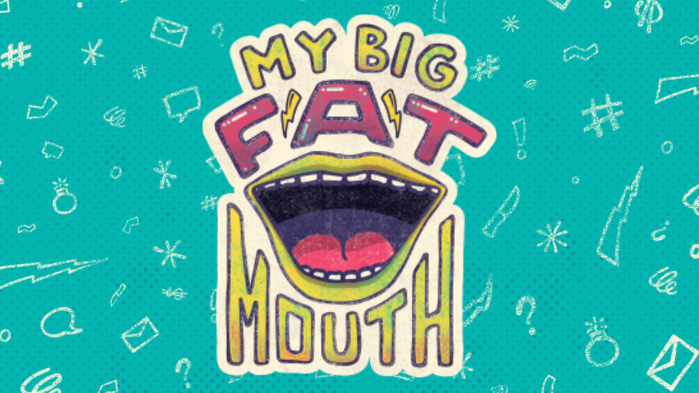 My Big Fat Mouth.jpg