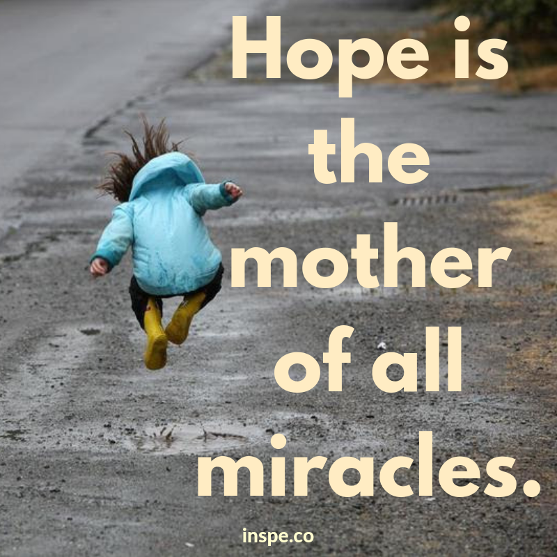 Hope is the mother of all miracles.png