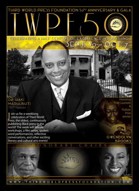 We invite you to come and make history with us! - Publishing the Black Experience Fearlessly for 50 Years! Third World Press Foundation's 50th Anniversary + Gala is a weeklong celebration featuring keynotes, workshops, concerts, film screenings, spoken word events, reflective conversations. We hope you join us for this historic offering of exciting literary and cultural arts events!Honorary Co-Chairs:Danny Glover - Actor, Activist, HumanitarianSusan L. Taylor - National CARES Mentoring Movement and Editor-in-Chief Emeritus Essence Magazine