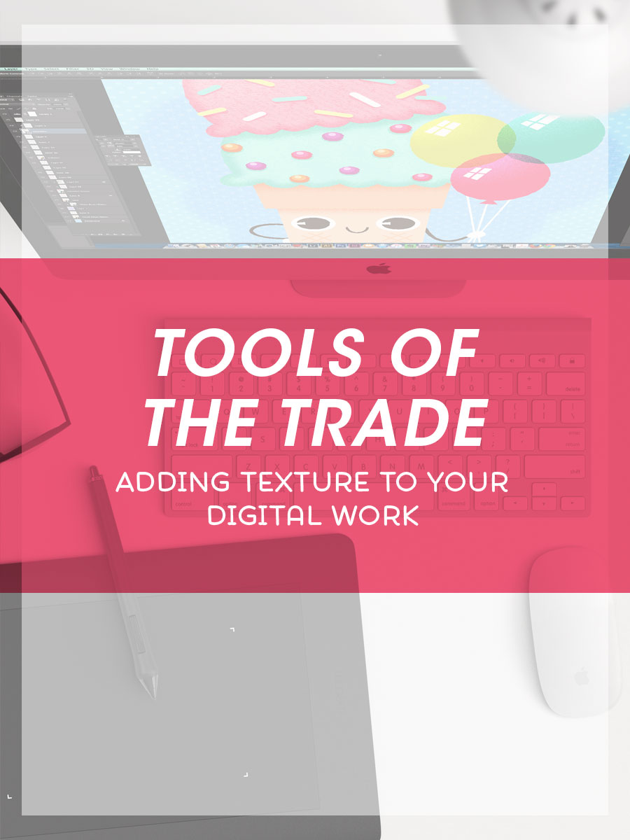 Tools of the Trade - Adding Textures to Your Digital Work