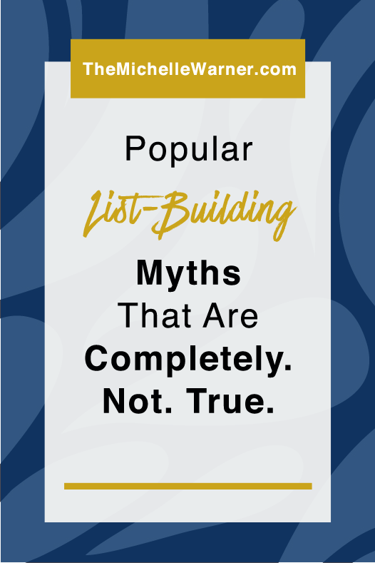 List-Building myths are all over the place in the online world, and I'm busting 4 of the worst offenders. Click through to find out which myths you hear all the time that are completely not true.