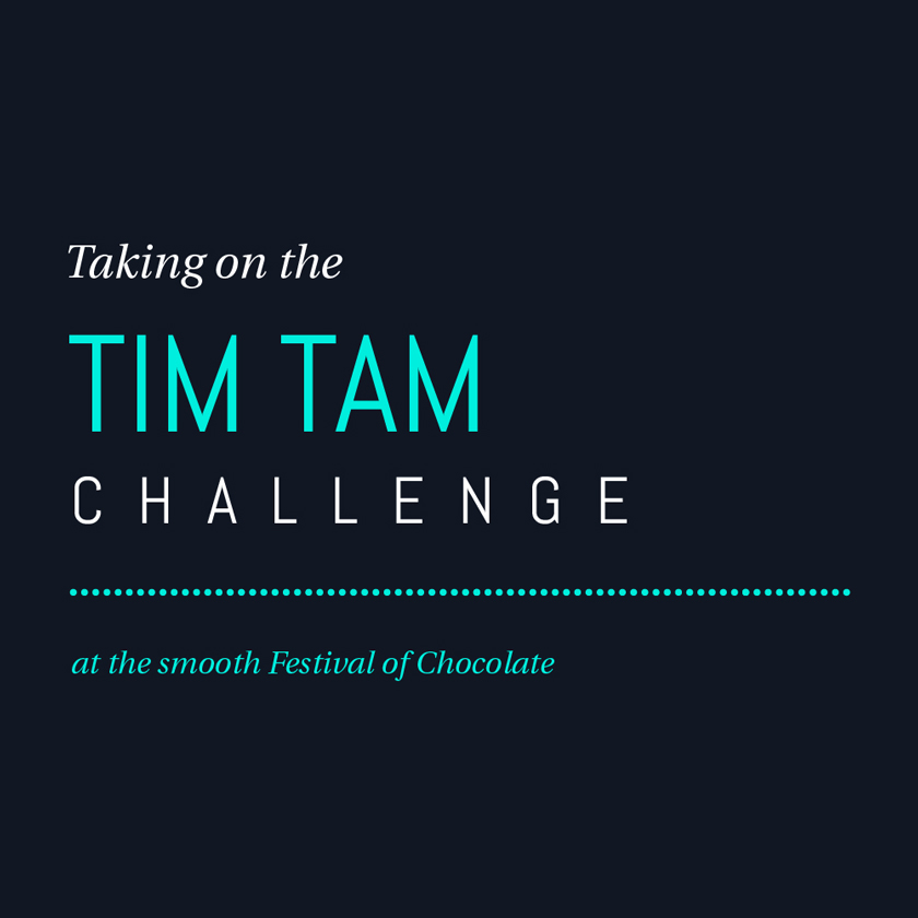 Taking the Tim Tam Challenge at the smooth Festival of Chocolate.