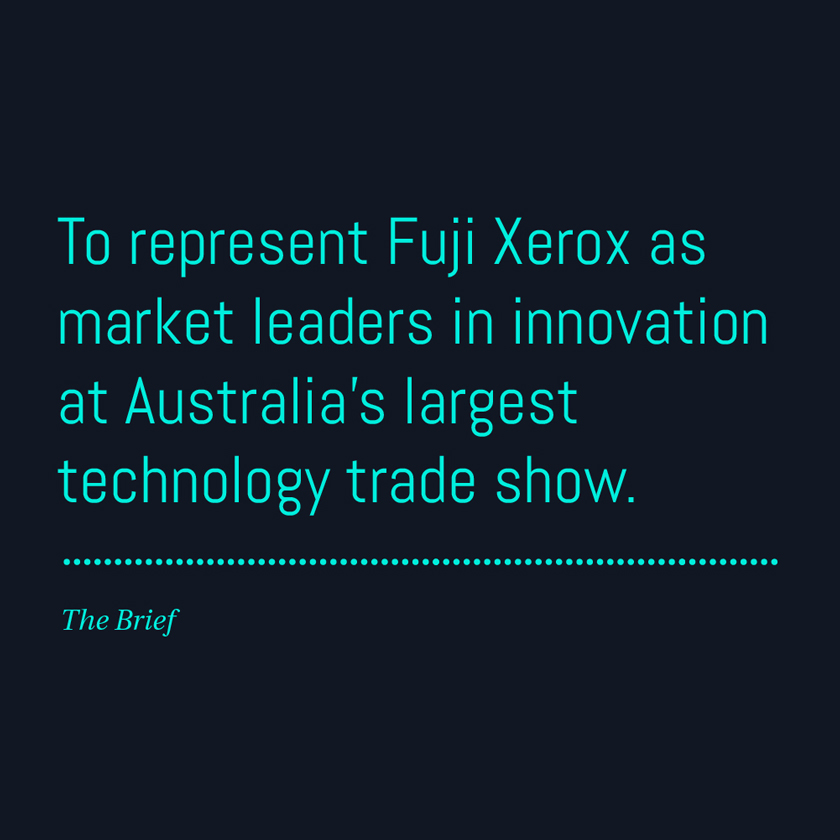 To represent Fuji Xerox as market leaders in innovation at Australia's largest technology trade show.