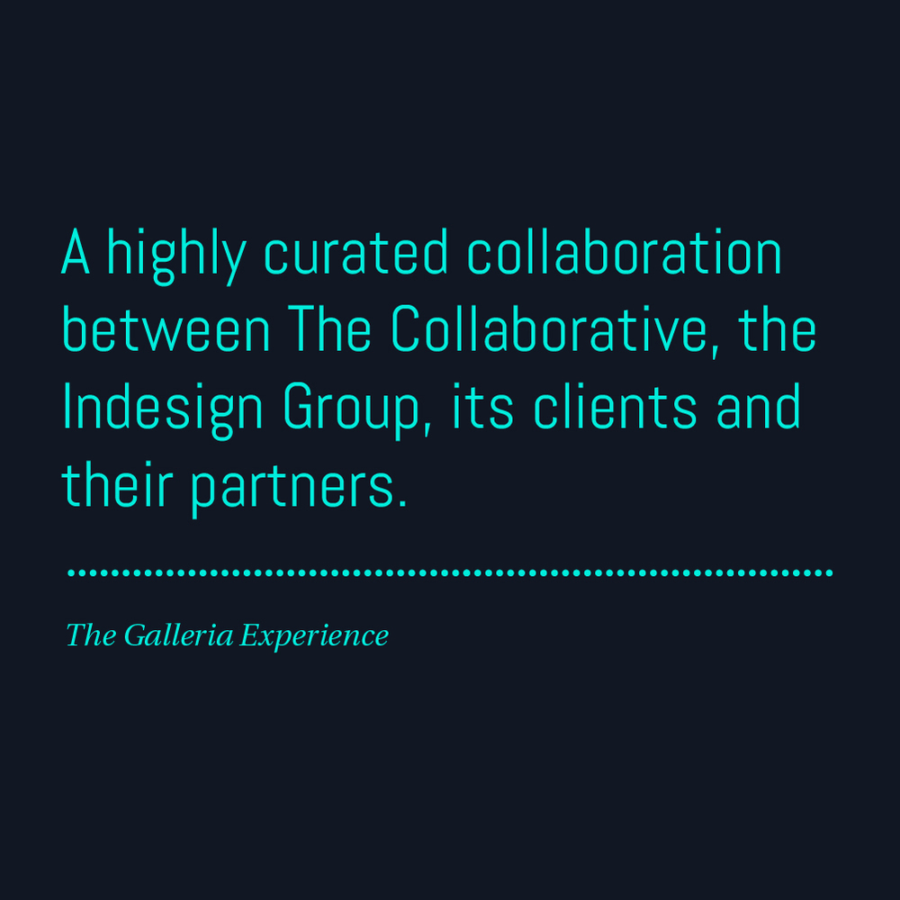 A highly curated collaboration between The Collaborative, the Indesign Group, its clients and their partners.