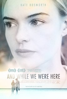 And While We Were Here (2012) - New Movie Review