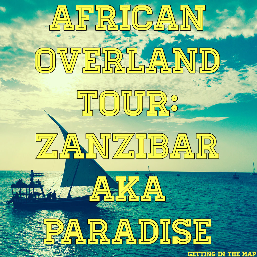 African Overland Tour Zanzibar AKA Paradise Island Getting In The Map