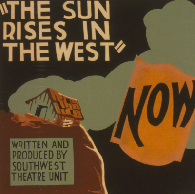 "Federal Theatre Project, Southwest Theatre Unit. ""The Sun Rises in the West."" Poster.  Retrieved from the Library of Congress, <http://www.loc.gov/pictures/item/98507608/>."