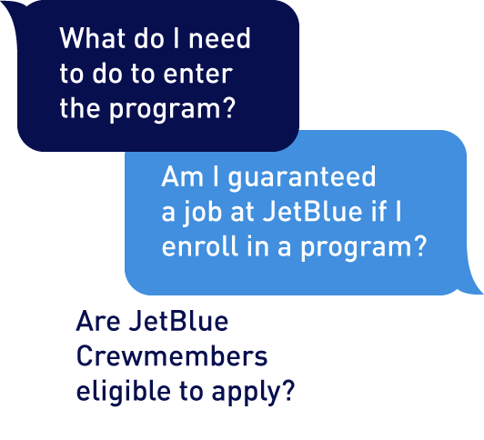 What do I need to do to enter the program? Am I guaranteed a job at JetBlue if I enroll in a program? Are all crew members eligible to apply?