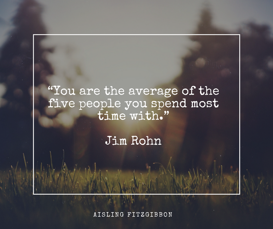 """You are the average of the five people you spend most time with."" Jim Rohn.png"
