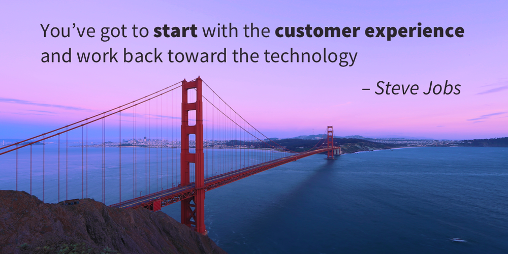 You've got to start with the customer experience and work back toward the technology. – Steve Jobs