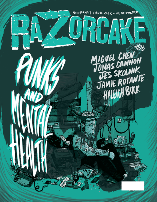 Razorcake #106 - Punks and Mental Health - Issue #106 of Razorcake magazine features interviews conducted by Kurt Morris with different artists and musicians about their own personal mental health struggles. I was one of the featured interviews.