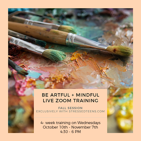 Be Artful + Mindful LIVE training with Stressedteens.com