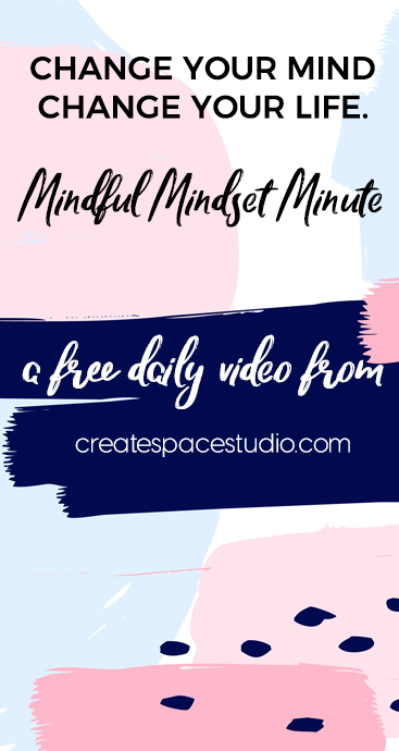 Mindful Mindset Minute - Hold a higher vision of yourself in your mind and live up to it. createspacestudio.com