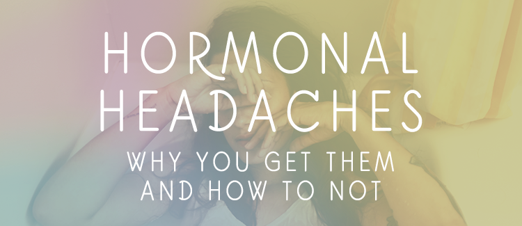 Hormonal Headaches: why you get them and how to not — Sweet