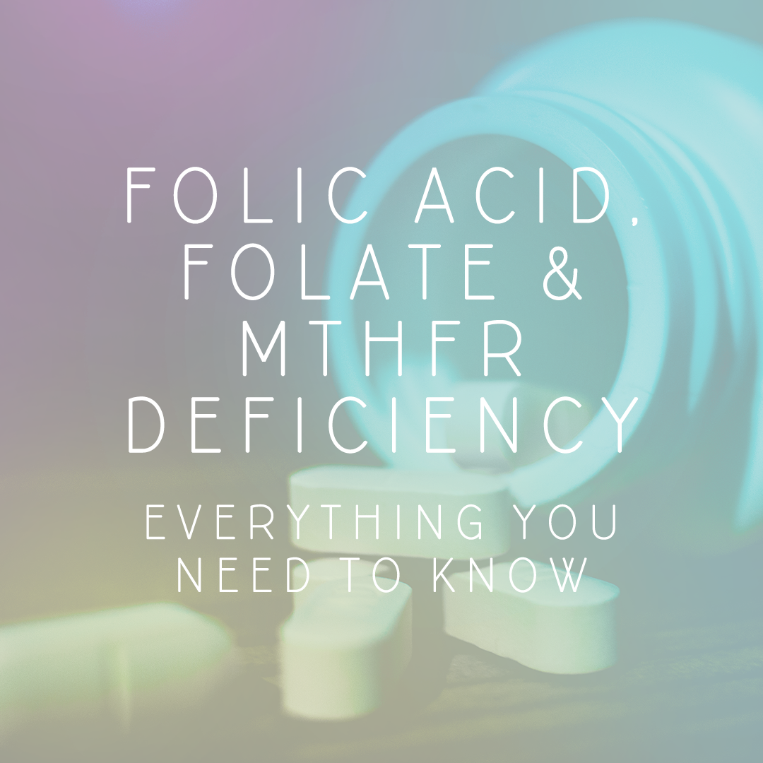 Folic Acid, Folate & MTHFR Deficiency - everything you need to know