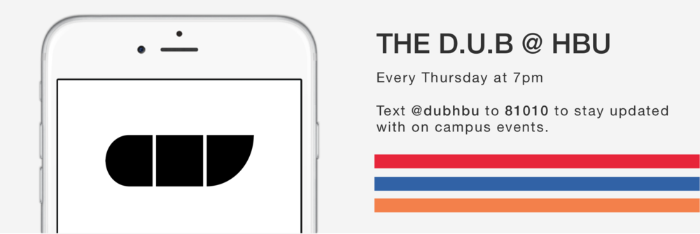 THE D.U.B @ HBU Every Thursday at 7pm  Text @dubhbu to 81010 to stay updated with on campus events.