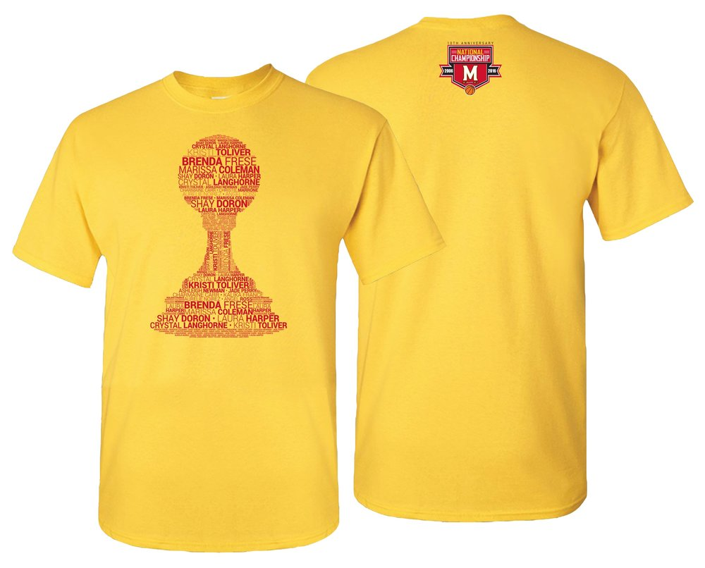 Maryland Women's Basketball National Championship T-shirt Giveaway — Design features names of all players and coaches on the national championship team which form the national championship trophy.
