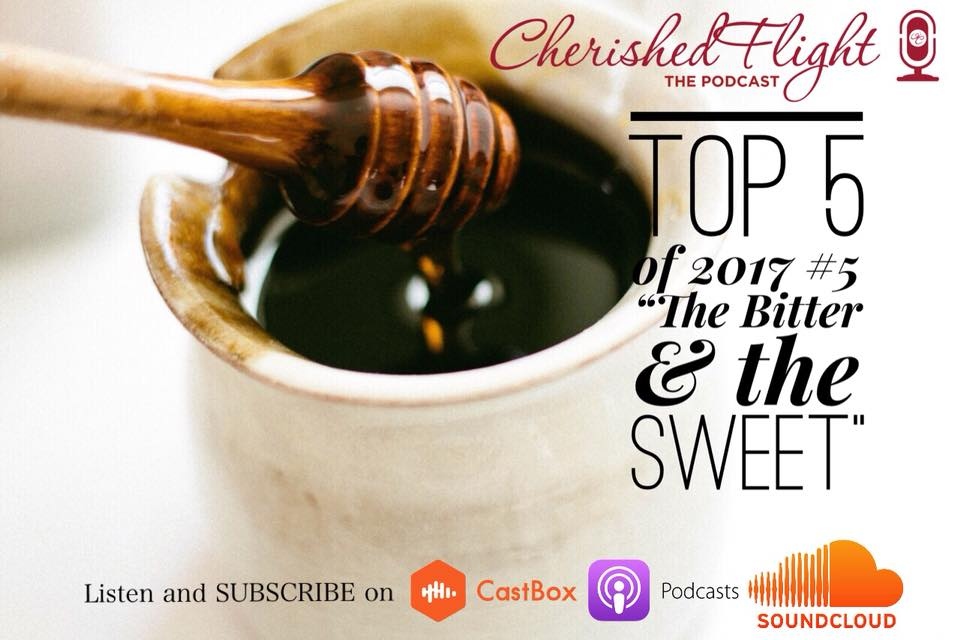 Top 5 of 2017: #5 The Bitter and the Sweet  We cannot avoid the bitter seasons in life. Those valley experiences that allow God to build our faith and trust in Him. Those bitter season help us to appreciate the Lord on a deeper, more personal level. If you are in the middle of a bitter season, then take a moment to listen  for some insight on how God uses our bitter seasons to create a deeper relationship with Him.