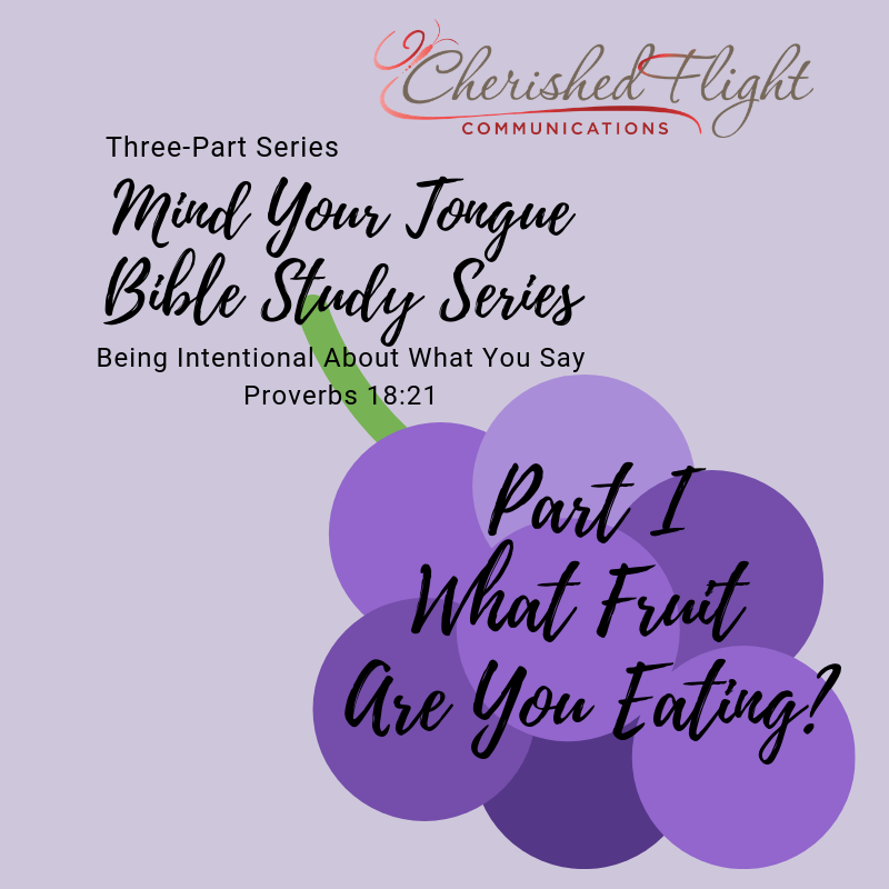 Mind Your Tongue Bible Study: Part I What Fruit Are You Eating