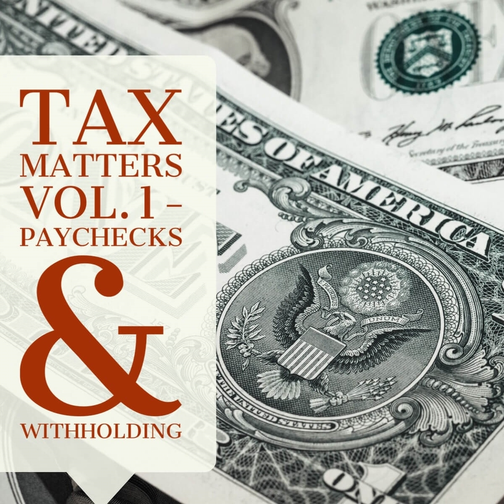 Tax Matters Vol. 1 - Paychecks & Withholding