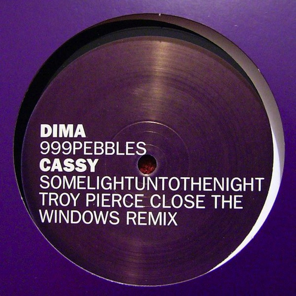 Dima (6), Cassy ‎– 999Pebbles / Somelightuntothenight (Troy Pierce Close The Windows Remix)
