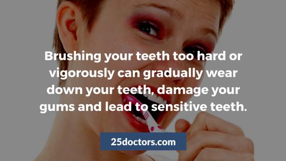 don't brush your teeth too hard