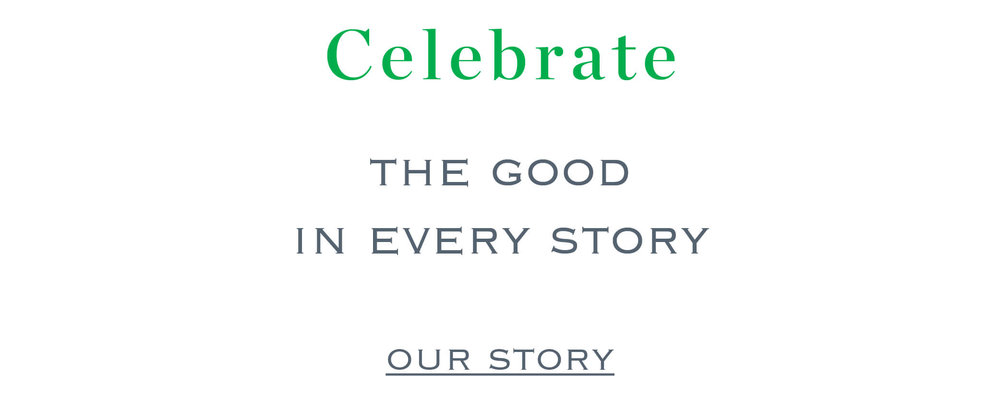 Celebrate the good in every story