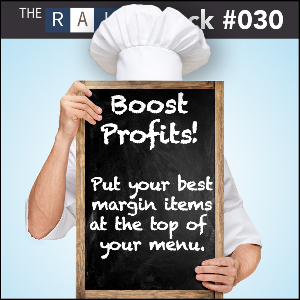 Place your most profitable menu items at the top of your menu. It'll more likely be seen and ordered by your restaurant's guests.