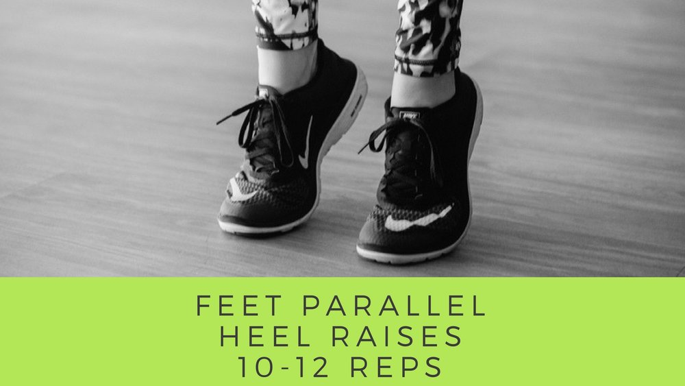 Feet Parallel / Heel Raises