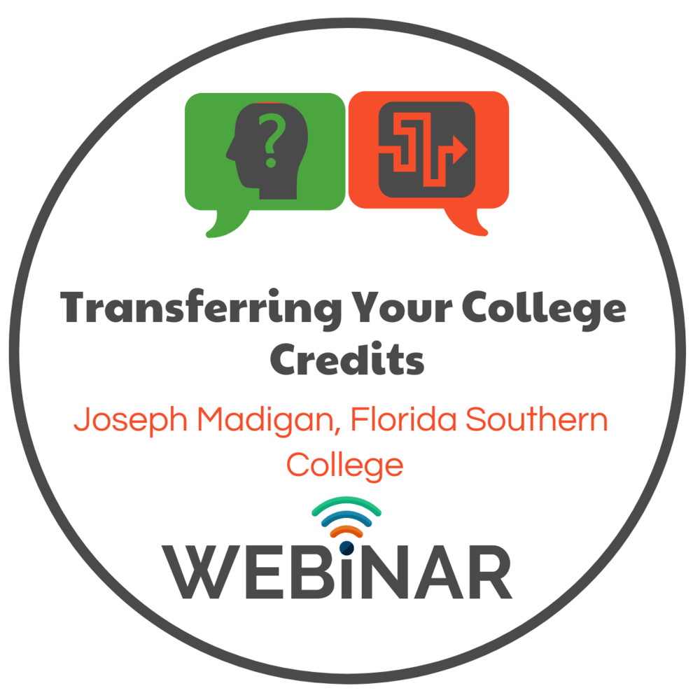 Webinar with Joseph Madigan, M.Ed., Senior Director of Admission at Florida Southern College about how high school students transfer their earned college credit when attending a post-secondary institution; Dual Enrollment, International Baccalaureate, Advanced Placement & Cambridge AICE credits discussed.