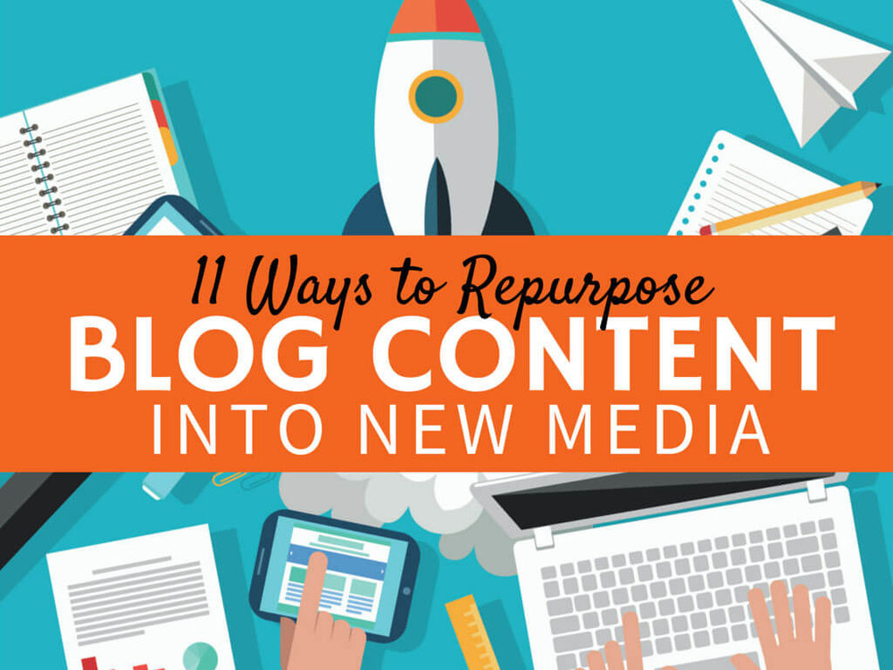 11 Ways Repurpose Blog Content
