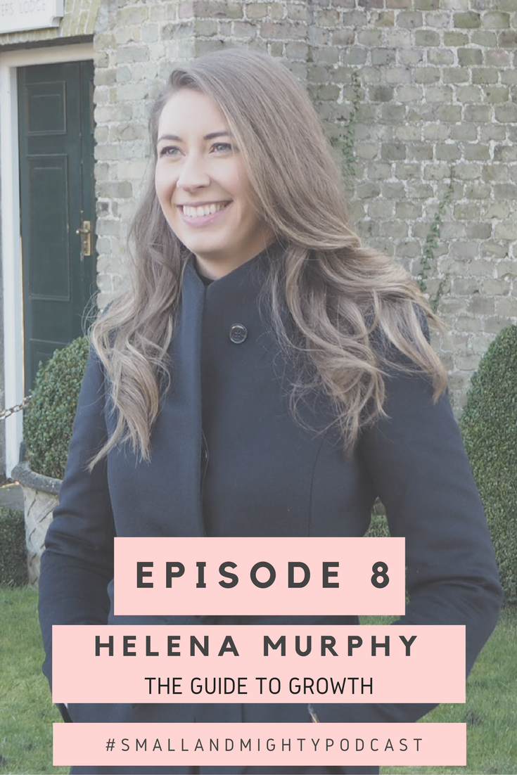 The Small and Mighty Podcast. Episode 8: Helena Murphy, The Guide to Growth