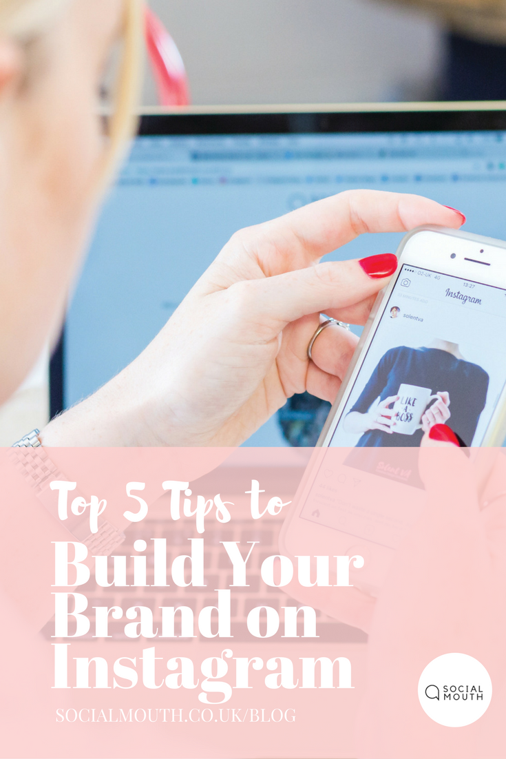 Top Five Tips for Building Your Brand on Instagram. http://socialmouth.co.uk/blog