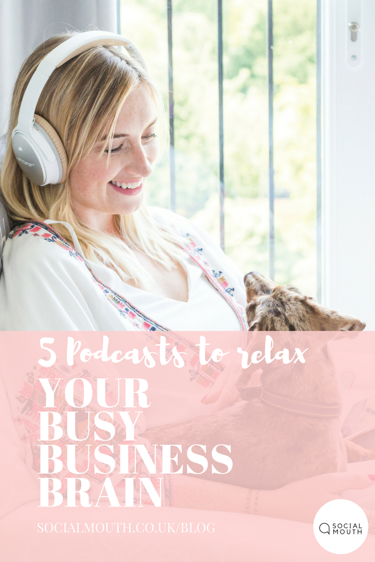 5 Podcasts to Relax Your Busy Business Brain