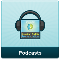 Listen to the high-ranked American English Pronunciation podcast.