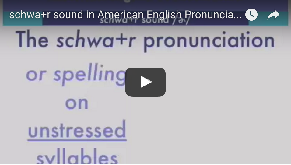 WATCH OUR VIDEO ABOUT PRONOUNCING Schwa+r.