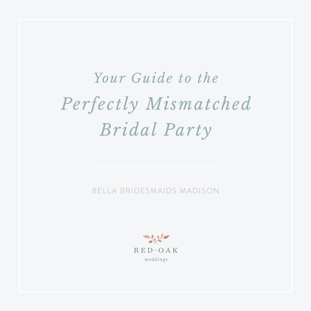 Guide to the Perfectly Mismatched Bridal Party •  Bella Bridesmaids Madison | Red Oak Weddings