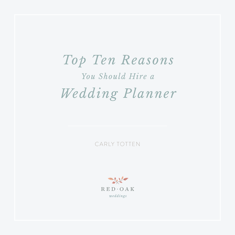 Ten Reasons to Hire a Wedding Planner • Carly Totten