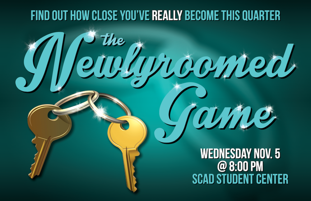 CMPA:  The Newlyroomed Game  Poster    (click here to view this entry on my website)     Digital, to be printed at 17x11 in.    This quarter I have been going through an application process for becoming a Resident Assistant, and one of the requirements is to create a program advertisement for a potential Residence Life and Housing event next year. Luckily, my most recent CMPA project was to create a poster using Photoshop, so I was able to kill two birds with one stone! The concept behind my program is a play on the classic game show  The Newlywed Game,  but redesigned for first-quarter freshmen; it will bring roommates closer together in an entertaining manner for both contestants and spectators. I created this poster by drawing the interlocked room keys in Adobe Illustrator and then adding stylized type and effects in Photoshop. I'll pitch the idea at my RA interview this Friday afternoon!