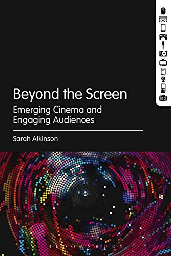 Beyond the Screen : Emerging Cinema and Engaging Audiences -