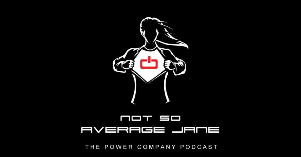 Power Company Podcast Not So Average Jane