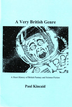 "A Very British Genre: A Short History of British Fantasy and Science Fiction   by Paul Kincaid  BSFA 1995   "" ... a vital map for a barely expolored area of the fantastic in British literature. It speaks of wonders waiting to be found ...""   Andrew M Butler, Foundation 67"